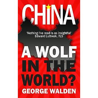 China - A Wolf in the World? by George Walden - 9781783341702 Book