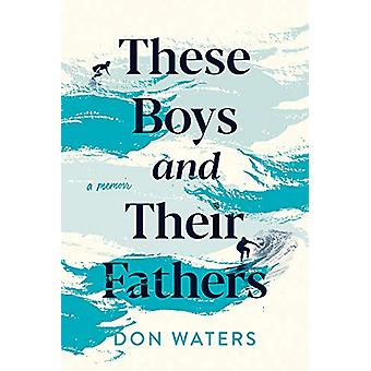 These Boys and Their Fathers - A Memoir by Don Waters - 9781609386795