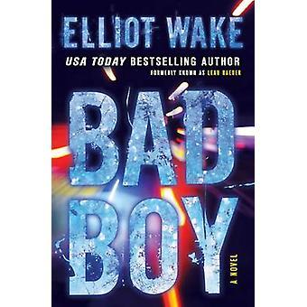 Bad Boy - A Novel by Elliot Wake - 9781501115011 Book