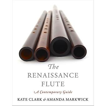 The Renaissance Flute by Clark & Kate Teacher of Historical Flutes and Lecturer & Teacher of Historical Flutes and Lecturer & Royal Conservatory of The HagueMarkwick & Amanda Teacher & Teacher & Fanny Hensel Musikschule