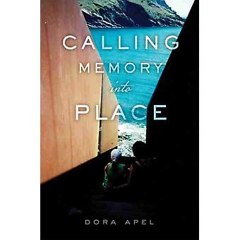 Calling Memory into Place by Apel & Dora