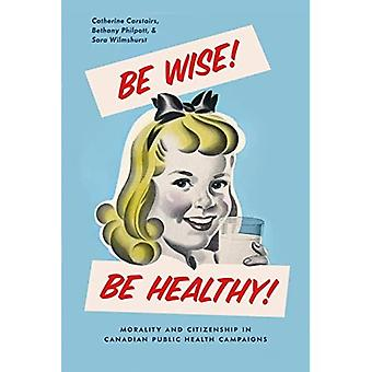 Be Wise! Be Healthy!: Morality and Citizenship in� Canadian Public Health Campaigns