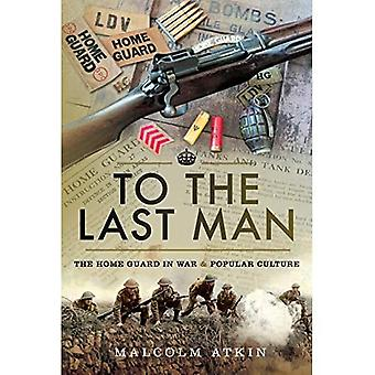 To the Last Man: The Home Guard in Oorlog en Populaire Cultuur