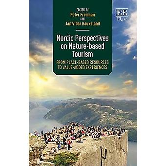 Nordic Perspectives on Nature-based Tourism - From Place-based Resources to Value-added Experiences
