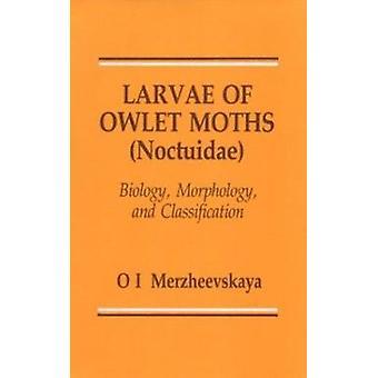 Larvae of Owlet Moths by Merzheevskaya - O. I. - 9789004088047 Book