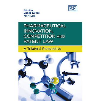 Pharmaceutical Innovation Competition and Paten - A Trilateral Perspective