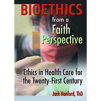 Bioethics from a Faith Perspective - Ethics in Health Care for the Twe