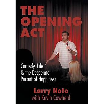 The Opening ACT - Comedy - Life & the Desperate Pursuit of Happine