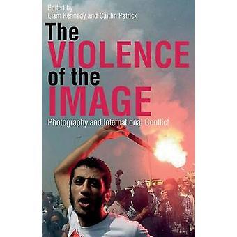 Die Gewalt des Bildes - Fotografie und internationaler Konflikt von