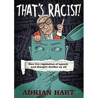 That's Racist! - How the Regulation of Speech and Thought Divides Us A