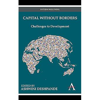 Capital without Borders - Challenges to Development by Ashwini Deshpan
