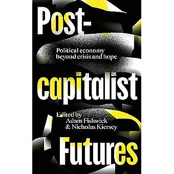 Postcapitalist Futures Political Economy Beyond Crisis and Hope