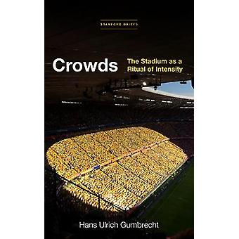 Crowds The Stadium as a Ritual of Intensity