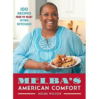 Melbas American Comfort 100 Recept från My Heart till Your Kitchen av Melba Wilson
