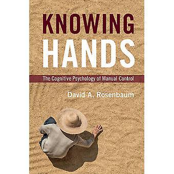 Wissen, Hände - die kognitive Psychologie der manuellen Steuerung von David A.