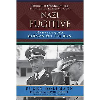 Nazi Fugitive - The True Story of a German on the Run by Eugen Dollman