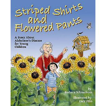 Striped Shirts and Flowered Pants - A Story About Alzheimer's Disease