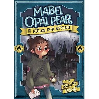 Mabel Opal Pear and the Rules for Spying by Amanda Hosch - 9781782025