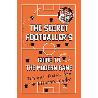 The Secret Footballer's Guide to the Modern Game - Tips and Tactics fr