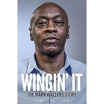 Wingin' It - The Mark Walters Story by Mark Walters - 9781785314407 Bo