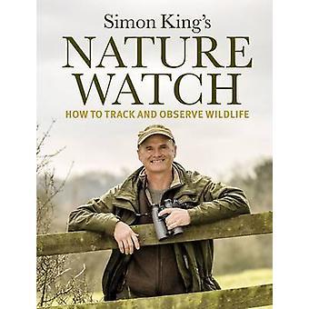 Naturväktarna - hur att spåra och följa vilda djur av Simon King - 978184