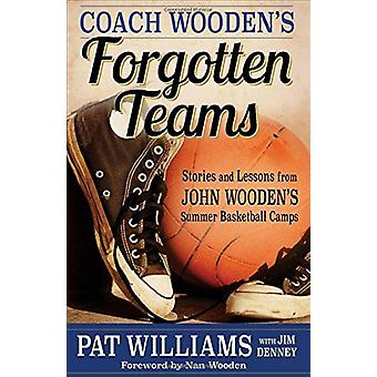 Coach Wooden's Forgotten Teams - Stories and Lessons from John Wooden'