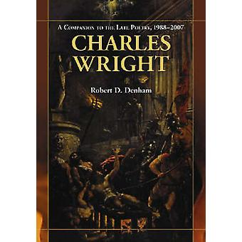 Charles Wright - A Companion to the Late Poetry - 1988-2007 by Robert