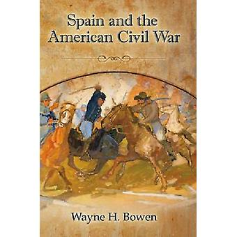 Spain and the American Civil War (2nd) by Wayne H. Bowen - 9780826219