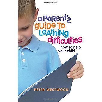 A Parent's Guide to Learning Difficulties: How to Help Your Child