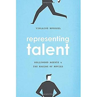 Representing Talent: Hollywood Agents and the Making of Movies