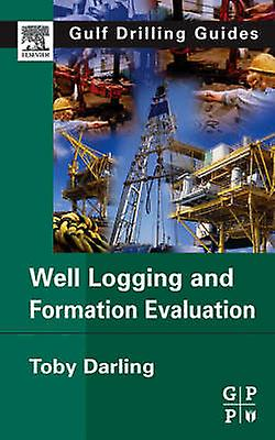 Well Logging and Formation Evaluation by Darling & Toby