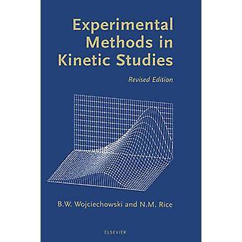 Experimental Methods in Kinetic Studies by Wojciechowski & Bohdan W.