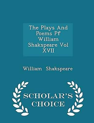The Plays And Poems Pf William Shakspeare Vol XVII  Scholars Choice Edition by Shakspeare & William