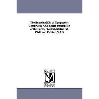 EncyclopDia av geografi som består av en fullständig beskrivning av den jord fysiskt statistiska civila och PoliticalVol. 3 av Murray & Hugh