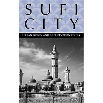 Sufi City Urban Design and Archetypes in Touba by Ross & Eric