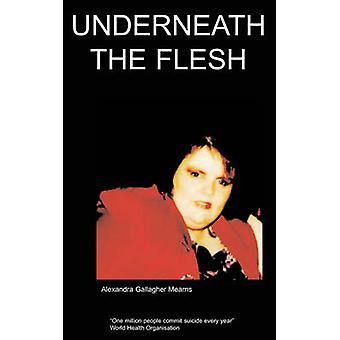 Underneath the Flesh by GallagherMearns & A.