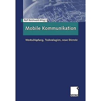 Mobile Kommunikation  Wertschpfung Technologien neue Dienste by Reichwald & Ralf