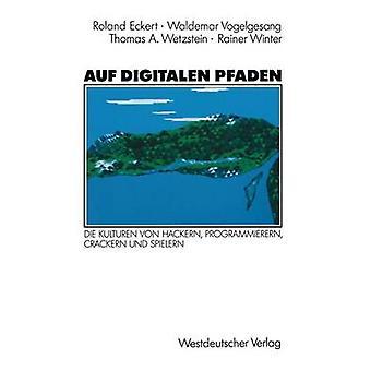 Auf Digitalen Pfaden Die Kulturen Von Hackern Programmierern Crackern Und Spielern von Eckert & Roland