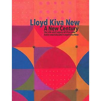 Lloyd Kiva New - A New Century by Tony R. Chavarria - 9780988779150 Bo