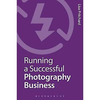 Running a Successful Photography Business by Lisa Pritchard - 9781472