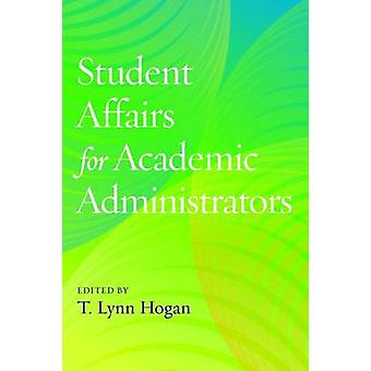 Student Affairs for Academic Administrators by T. Lynn Hogan - 978162