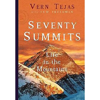 Seventy Summits - A Life on the Mountain by Vern Tejas - 9781681570471