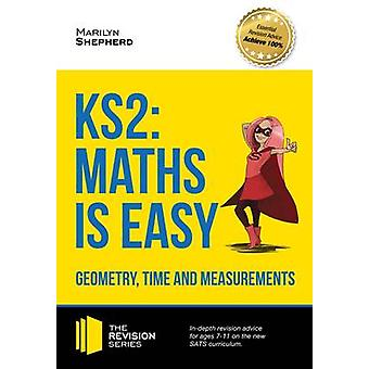 KS2 - Maths is Easy - Geometry - Time and Measurements. In-Depth Revis