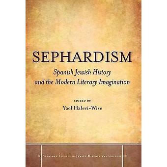 Sephardism - Spanish Jewish History and the Modern Literary Imaginatio