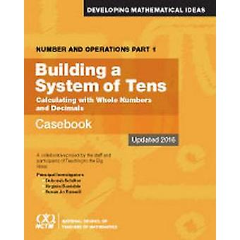 Number and Operations - Building a System of Tens Casebook - Part 1 by