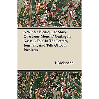 A Winter Picnic The Story of a Four Months Outing in Nassau Told in the Letters Journals and Talk of Four Picnicers by Dickinson & J.