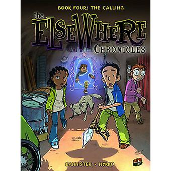 The ElseWhere Chronicles 4 The Calling de Nykko et Bannister