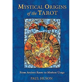 Mystical Origins of the Tarot From Ancient Roots to Modern Usage par Paul Huson