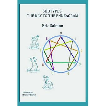 Subtypes The Key to the Enneagram by Salmon & Eric