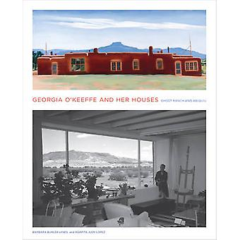 Georgia OKeeffe and Her HousesGhost Ranch and Abiquiu  Ghost Ranch and Abiquiu by Barbara Buhler Lynes & Judy Lopez
